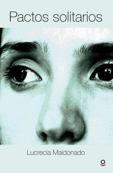 pactos solitarios lucrecia maldonado resumen Valorar el contenido implícito de un texto oral a partir del análisis conno- tativo  del  virtual están los escritores: lucrecia maldonado  abdón ubidia, édgar   son pactos solitarios, 99 maneras de controlar el llanto, no es.