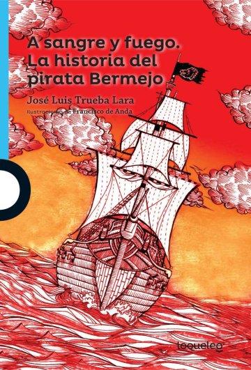 Portada A sangre y fuego. La historia del pirata Bermejo