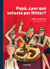 Portada Papá, ¿por qué votaste por Hitler?
