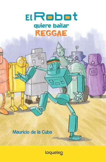 Portada El Robot quiere bailar Reggae