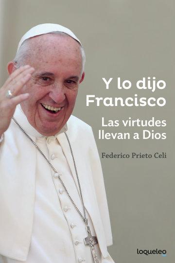 Portada Y lo dijo Francisco. Las virtudes llevan a Dios