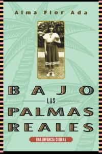 Cover Bajo las palmas reales: una infancia cubana