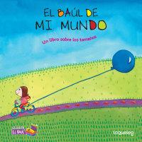Cover El baúl de mi mundo: Un libro sobre los tamaños