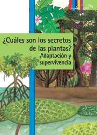 Cover ¿Cuáles son los secretos de las plantas? Adaptación y supervivencia