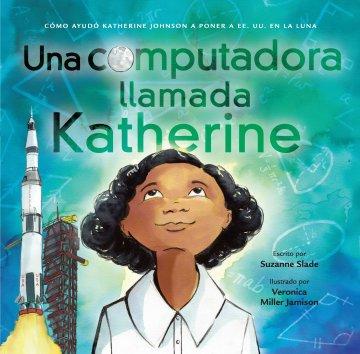 Cover Una computadora llamada Katherine: cómo ayudó Katherine Johnson a poner a EE.UU. en la Luna