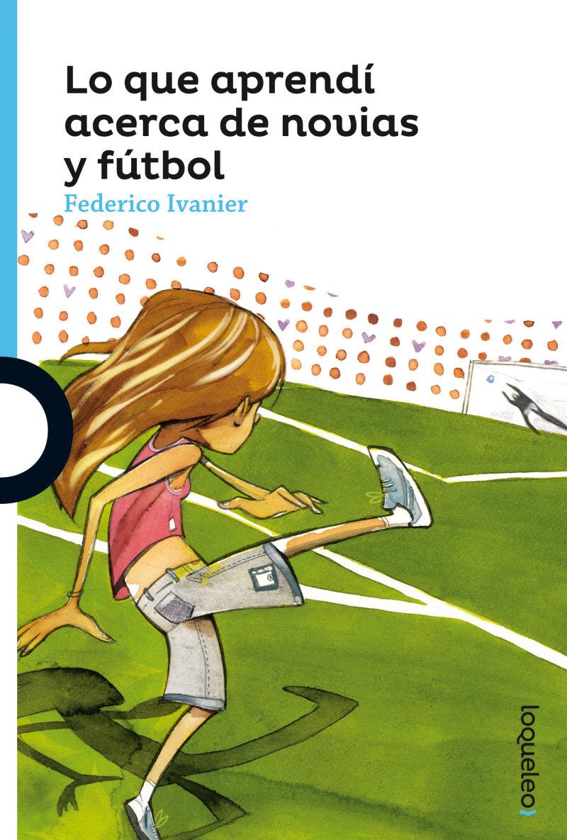 """Resultado de imagen para """"Lo que aprendí acerca de novias y fútbol"""" de Federico Ivanier,"""